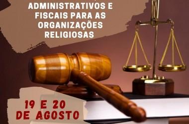 VI SEMINÁRIO: ASPECTOS GERENCIAIS, ADMINISTRATIVOS E FISCAIS PARA AS ORGANIZAÇÕES RELIGIOSAS