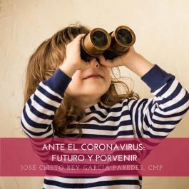 ANTE EL CORONAVIRUS: FUTURO Y PORVENIR, MEDITACIÓN, JOSÉ CRISTO REY GARCÍA PAREDES, CMF
