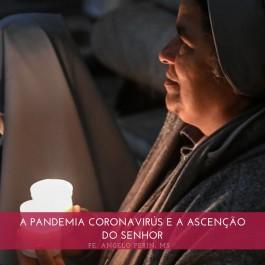 A PANDEMIA CORONA VÍRUS E A SOLENIDADE DAS ASCENSÃO DE JESUS