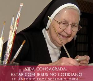 VIDA CONSAGRADA: ESTAR COM JESUS NO COTIDIANO