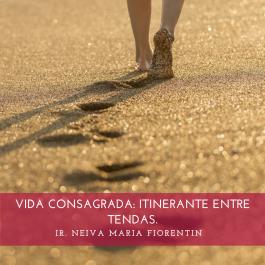 VIDA CONSAGRADA: ITINERANTE ENTRE TENDAS.