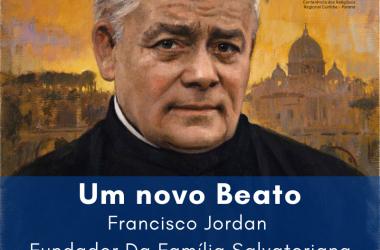 BEATIFICAÇÃO DE FRANCISCO JORDAN, FUNDADOR DA FAMÍLIA SALVATORIANA